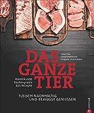 Kochbuch: Das ganze Tier. Fleisch nachhaltig und bewusst genießen. Küchenpraxis. Warenkunde. Rezepte. Der neue Trend: No Waste-Küche.: Fleisch ... Warenkunde. Küchenpraxis. 80 Rezepte.