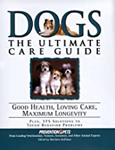 Dogs: The Ultimate Care Guide : Good Health, Loving Care, Maximum Longevity