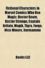 Fictional characters in Marvel Comics who use magic: Doctor Doom, Doctor Strange, Captain Britain, Magik, Tigra, Forge, Nico Minoru, Dormammu