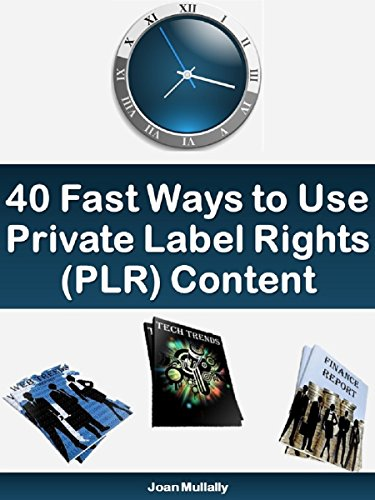 40 Fast Ways to Use Private Label Rights (PLR) Content: Basics for Beginners (Business Basics for Beginners Book 52) (English Edition)