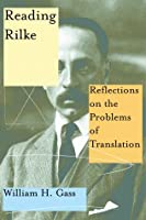 Reading Rilke: Reflections on the Problems of Translation