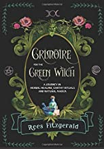Grimoire for the Green Witch: A Journey in Herbal Healing, Earthy Rituals, and Natural magick
