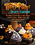 Harry Potter Dessert Cookbook: The Magical Wizard Book to Bake Monster Chocolate Cookies, Birthday Cakes and Other Hogwarts Sweets