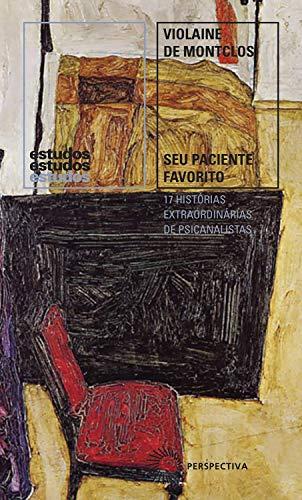 Seu paciente favorito: 17 histórias extraordinárias de psicanalistas (Estudos)