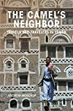 The Camel s Neighbor: Travels and Travelers in Yemen