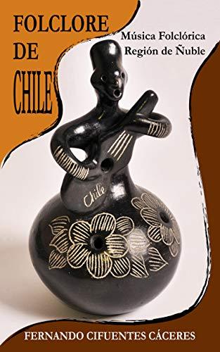 FOLCLORE DE CHILE: Música Tradicional Región de Ñuble (Spanish Edition)