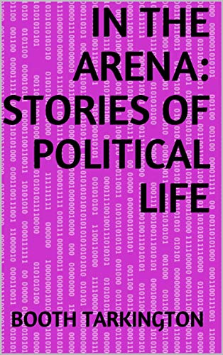 In the Arena: Stories of Political Life (English Edition)