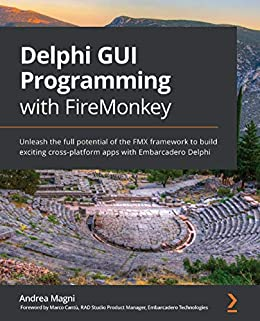 Delphi GUI Programming with FireMonkey: Unleash the full potential of the FMX framework to build exciting cross-platform apps with Embarcadero Delphi (English Edition) di [Andrea Magni, Marco Cantù]