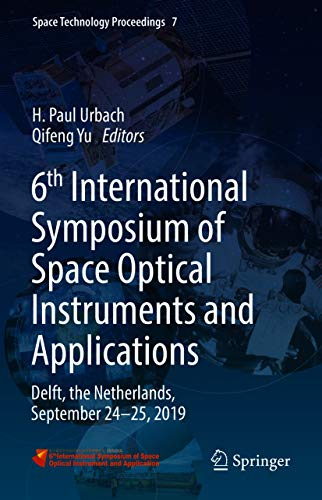 6th International Symposium of Space Optical Instruments and Applications: Delft, the Netherlands, September 24–25, 2019 (Space Technology Proceedings Book 7) (English Edition)
