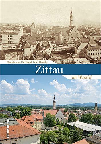 Die spannende Gegenüberstellung von alten und neuen Aufnahmen aus der gleichen Perspektive zeigen Zittau im Wandel. 55 Bildpaare veranschaulichen die ... in der Oberlausitz. (Sutton Zeitsprünge)