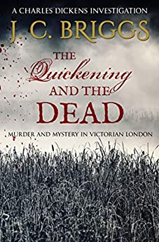 The Quickening and the Dead: Murder and mystery in Victorian London (Charles Dickens Investigations Book 4) by [J. C. Briggs]