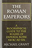 The Roman Emperors: A Biographical Guide to the Rulers of Imperial Rome, 31 B.C. - A.D. 476 by Michael Grant (1997-11-05)
