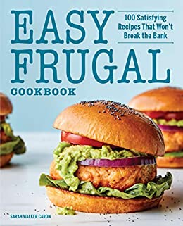 Easy Frugal Cookbook: 100 Satisfying Recipes That Won't Break the Bank by [Sarah Walker  Caron]