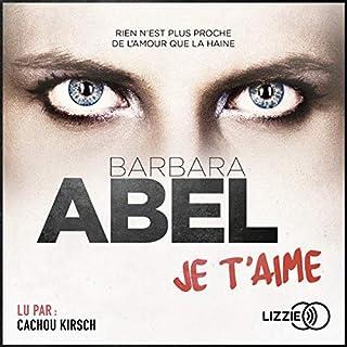 Je t'aime                   De :                                                                                                                                 Barbara Abel                               Lu par :                                                                                                                                 Cachou Kirsch                      Durée : 11 h et 1 min     16 notations     Global 4,0
