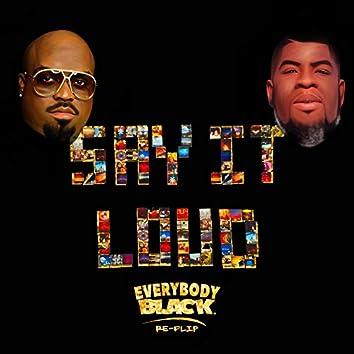 Say It Loud (Everybody Black Re-Flip)