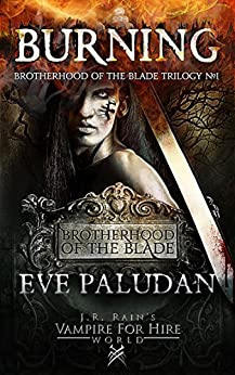 Burning (Brotherhood of the Blade Trilogy Book 1) by [Eve Paludan, J.R. Rain]