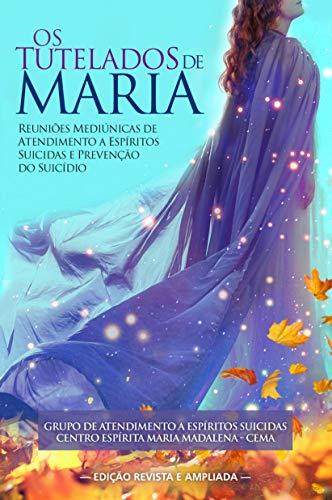 Os Tutelados de Maria: Reuniões Mediúnicas de Atendimento a Espíritos Suicidas e Prevenção do Suicídio