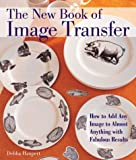 The New Book of Image Transfer: How to Add Any Image to Almost Anything with Fabulous Results