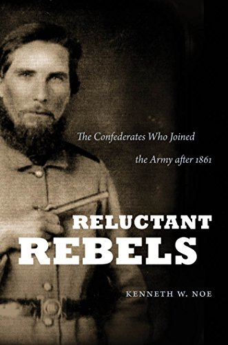 Image of Reluctant Rebels: The Confederates Who Joined the Army after 1861 (Civil War America)
