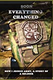 Soon Everything Changed: How I Joined Army, A Story Of A Soldier: Join The Army (English Edition)