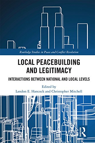 Local Peacebuilding and Legitimacy: Interactions between National and Local Levels (Routledge Studies in Peace and Conflict Resolution) (English Edition)