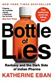 Bottles Of Lies : Ranbaxy and the Dark Side of Indian Pharma