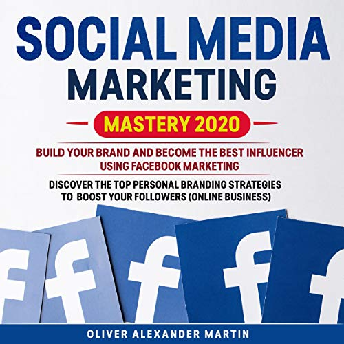 Social Media Marketing Mastery 2020: Build Your Brand and Become the Best Influencer Using Facebook Marketing cover art