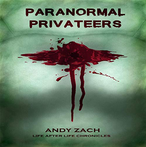 Paranormal Privateers: The Adventures of the Undead      Life After Life Chronicles, Book 3              By:                                                                                                                                 Andy Zach                               Narrated by:                                                                                                                                 Phil Blechman                      Length: 10 hrs and 50 mins     Not rated yet     Overall 0.0