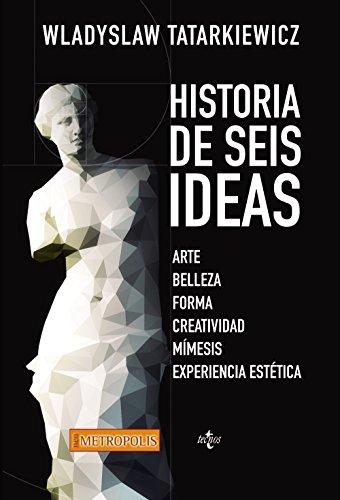 Historia de seis ideas: Arte, belleza, forma, creatividad, mímesis, experiencia estética