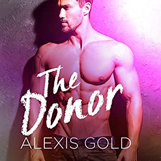 The Donor     A Pregnancy & Love Romance              By:                                                                                                                                 Alexis Gold                               Narrated by:                                                                                                                                 James Roberts                      Length: 4 hrs and 31 mins     1 rating     Overall 3.0