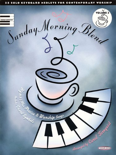 Sunday Morning Blend: 25 Solo Keyboard Medleys for Contemporary Worship (PIANO)