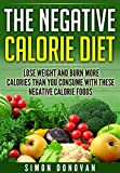 The Negative Calorie Diet: Lose Weight and Burn More Calories Than You Consume With These Negative Calorie Foods (Low Calorie Foods, Fat Loss, Negative Calorie, Negative Calorie Foods Book 1)