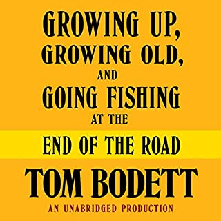Growing Up, Growing Old and Going Fishing at the End of the Road audiobook cover art