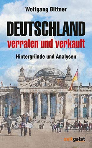 Deutschland - verraten und verkauft: Hintergründe und Analysen