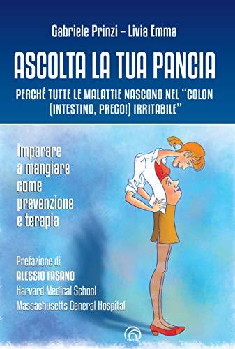 Ascolta la tua pancia. Perché tutte le malattie nascono nel «colon (intestino, prego!) irritabile»