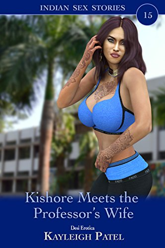 Kishore Meets the Professor's Wife: Desi Erotica (Indian Sex Stories Book 15) (English Edition)