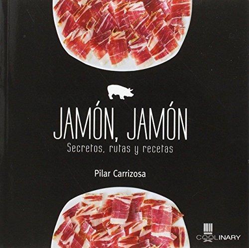 Jamón: Secretos, Rutas Y Recetas (coolinary)