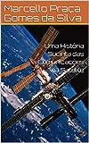 Uma História Sucinta das Comunicações Via Satélite (Portuguese Edition)