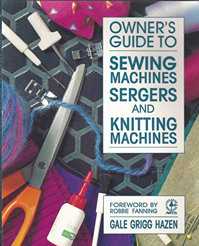 Owner's Guide to Sewing Machines, Sergers, and Knitting Machines (Creative Machine Arts Series)