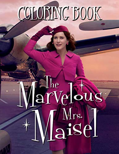 The Marvelous Mrs. Maisel Coloring Book: An Interesting Book For The Marvelous Mrs. Maisel Fans Who Enjoy Happy And Comfortable Moments After Tiring Hours