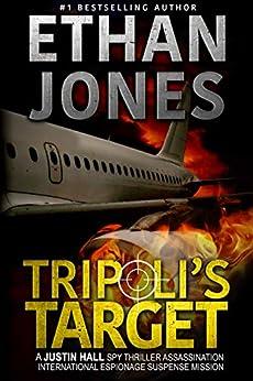 Tripoli's Target: A Justin Hall Spy Thriller: Assassination International Espionage Suspense Mission - Book 2 by [Ethan Jones]
