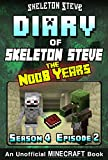 Diary of Minecraft Skeleton Steve the Noob Years - Season 4 Episode 2 (Book 20) : Unofficial Minecraft Books for Kids, Teens, & Nerds - Adventure Fan Fiction ... Collection - Skeleton Steve the Noob Years)