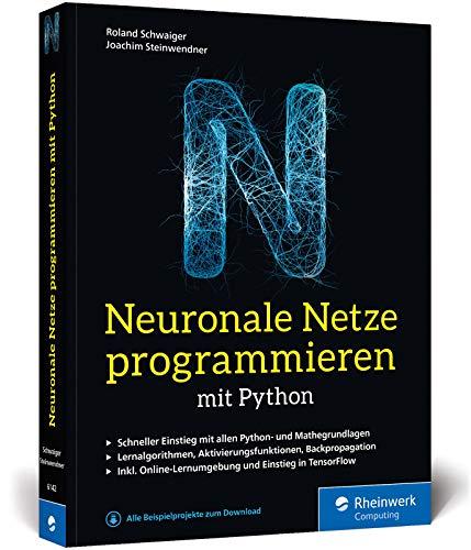 Neuronale Netze programmieren mit Python: Ihre Einführung in die Künstliche Intelligenz. Inkl. KI-Lernumgebung und Einstieg in TensorFlow