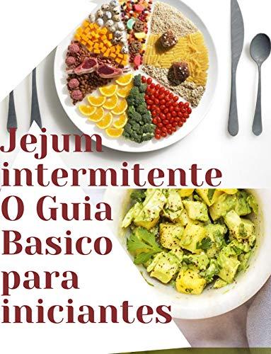 Jejum intermitente para iniciantes : O guia Basico para o jejum intermitente efetivo