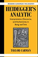 Heidegger's Analytic: Interpretation, Discourse and Authenticity in Being and Time (Modern European Philosophy)