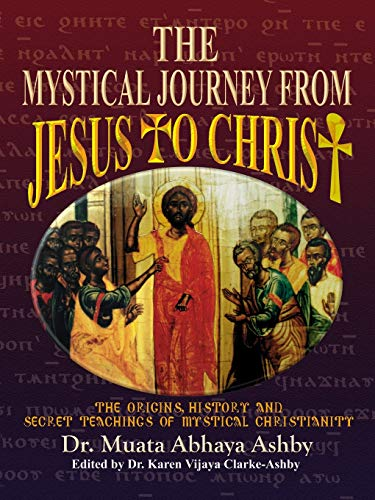 Mystical Journey From Jesus to Christ: The Origins, History and Secret Teachings of Mystical Christianity: The Origins, History & Secret Teachings of Mystical Christianity