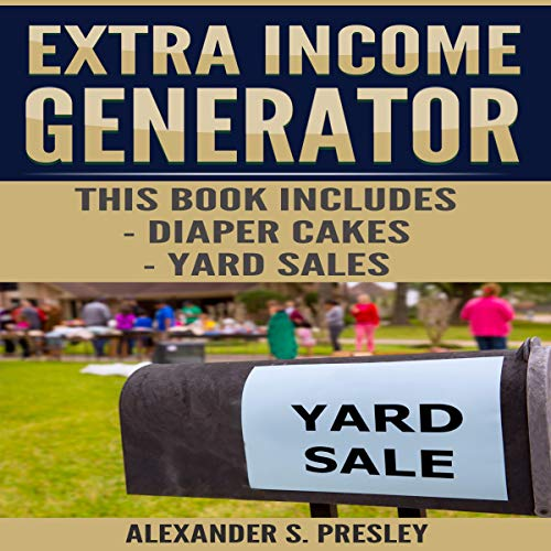 Extra Income Generator: Diaper Cakes, Yard Sales cover art