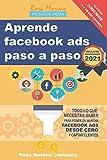 Aprende facebook ads paso a paso: Todo lo que necesitas saber para poner en marcha Facebook Ads desde cero y captar clientes y leads