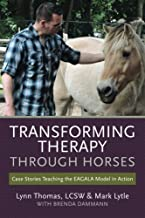 Transforming Therapy through Horses: Case Stories Teaching the EAGALA Model in Action by LCSW, Lynn Thomas Mark Lytle(201...