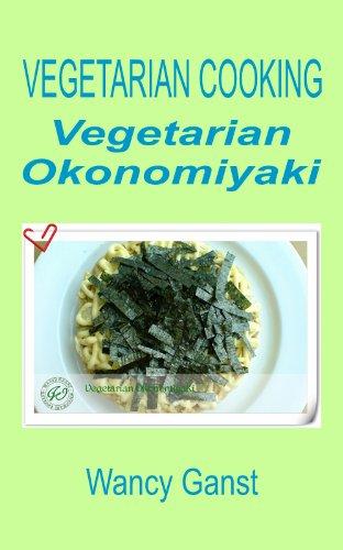 Vegetarian Cooking: Vegetarian Okonomiyaki (Vegetarian Cooking - Vegetables with Dairy Product, Egg or Honey Book 16) (English Edition)